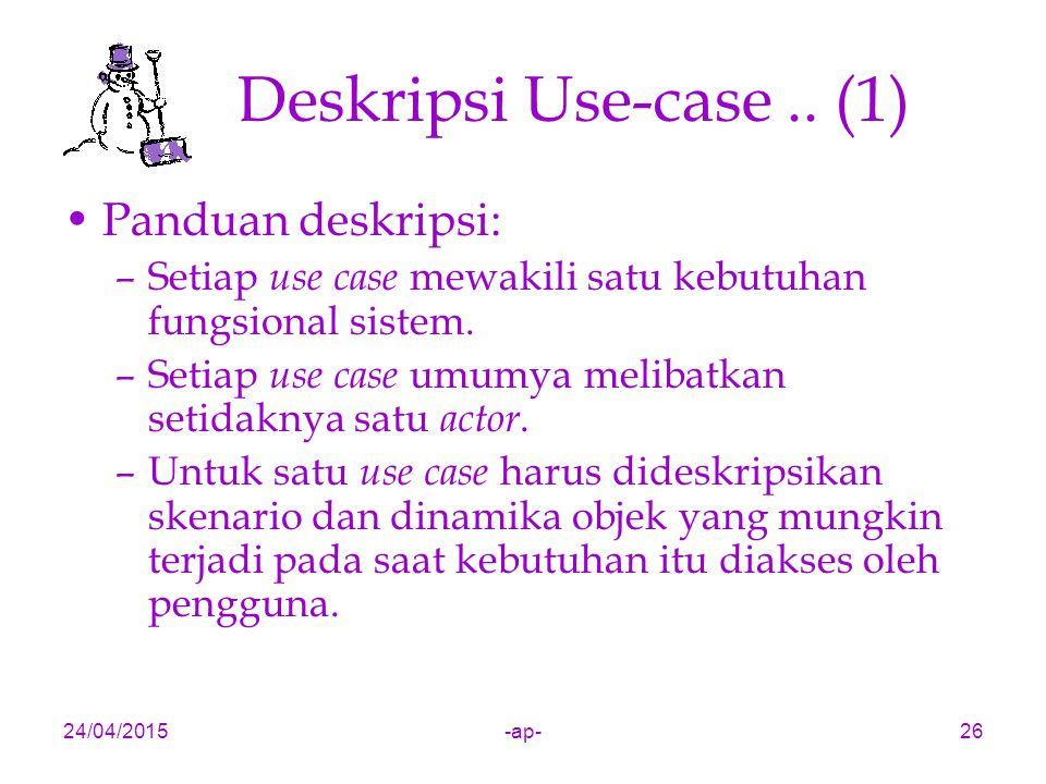 24/04/2015-ap-26 Deskripsi Use-case.. (1) Panduan deskripsi: –Setiap use case mewakili satu kebutuhan fungsional sistem. –Setiap use case umumya melib