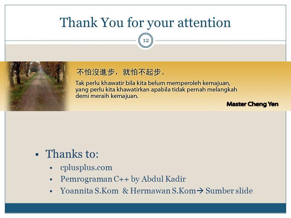 Thank You for your attention 12 Thanks to: cplusplus.com Pemrograman C++ by Abdul Kadir Yoannita S.Kom & Hermawan S.Kom  Sumber slide