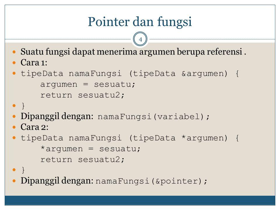 Pointer dan fungsi 4 Suatu fungsi dapat menerima argumen berupa referensi.