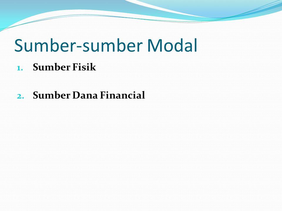 Sumber-sumber Modal 1. Sumber Fisik 2. Sumber Dana Financial