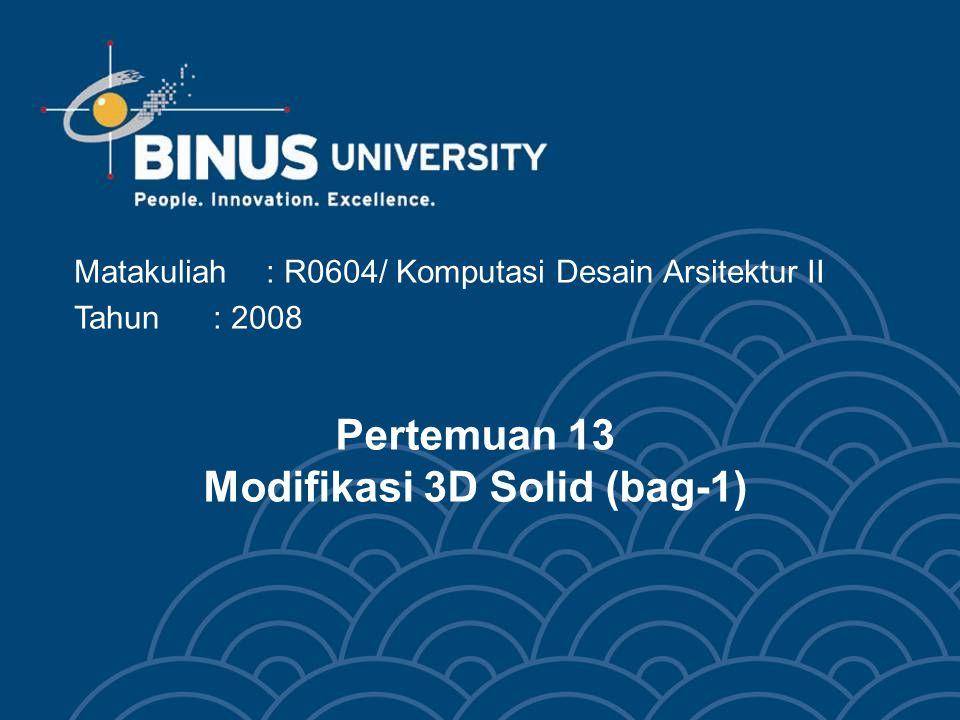 Matakuliah: R0604/ Komputasi Desain Arsitektur II Tahun: 2008 Pertemuan 13 Modifikasi 3D Solid (bag-1)