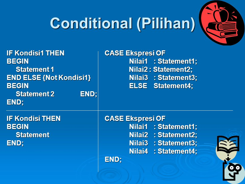 Conditional (Pilihan) IF Kondisi1 THENCASE Ekspresi OF BEGINNilai1: Statement1; Statement 1 Nilai2 : Statement2; END ELSE {Not Kondisi1}Nilai3: Statem