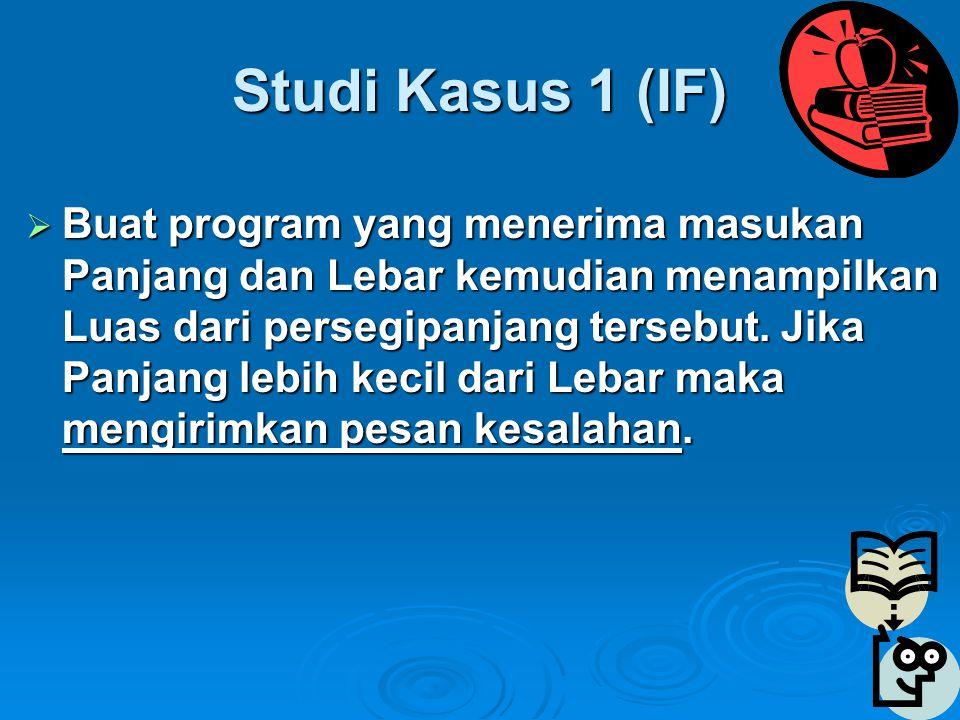 Studi Kasus 1 (IF)  Buat program yang menerima masukan Panjang dan Lebar kemudian menampilkan Luas dari persegipanjang tersebut.