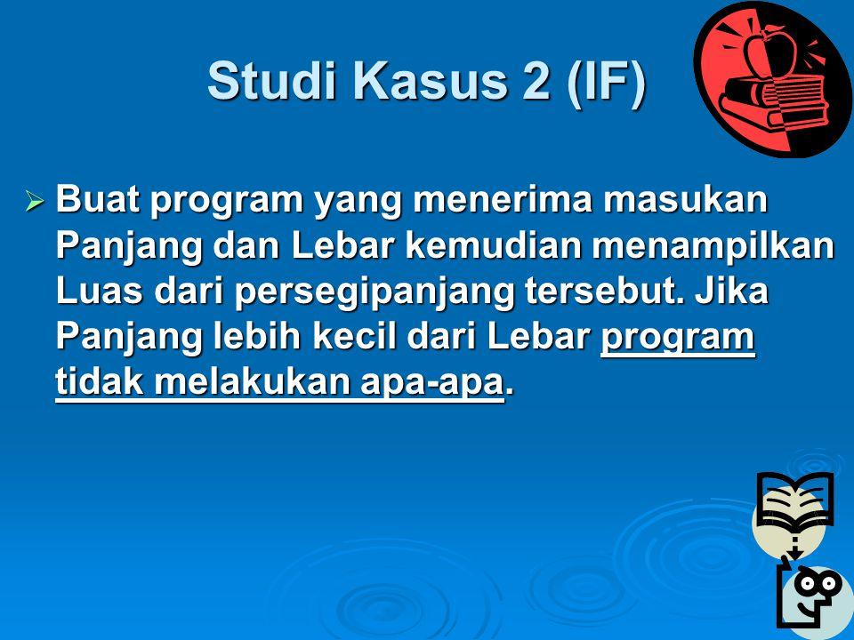 Studi Kasus 2 (IF)  Buat program yang menerima masukan Panjang dan Lebar kemudian menampilkan Luas dari persegipanjang tersebut.