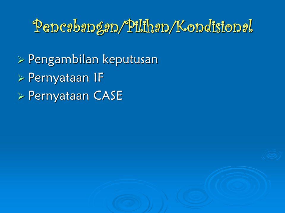 Pencabangan/Pilihan/Kondisional  Pengambilan keputusan  Pernyataan IF  Pernyataan CASE