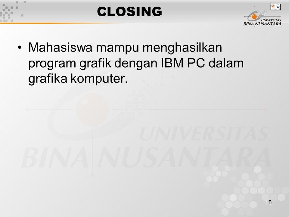 15 CLOSING Mahasiswa mampu menghasilkan program grafik dengan IBM PC dalam grafika komputer.