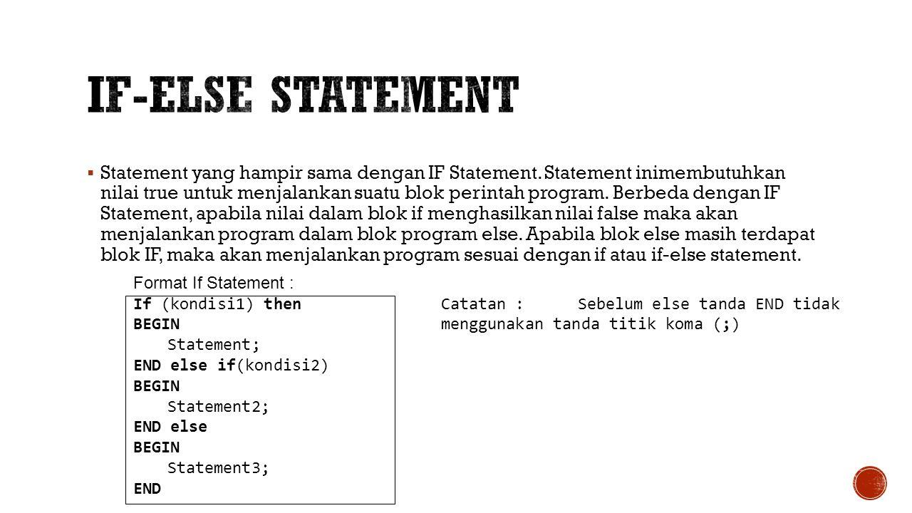  Statement yang hampir sama dengan IF Statement. Statement inimembutuhkan nilai true untuk menjalankan suatu blok perintah program. Berbeda dengan IF