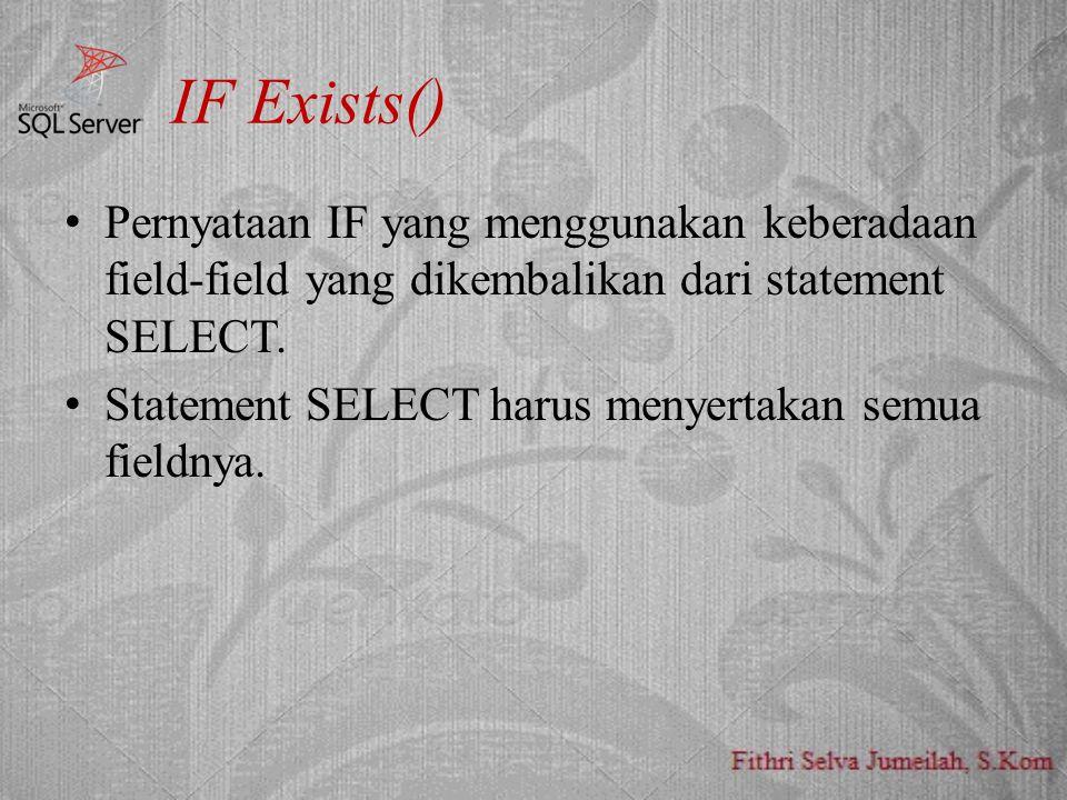 IF Exists() Pernyataan IF yang menggunakan keberadaan field-field yang dikembalikan dari statement SELECT. Statement SELECT harus menyertakan semua fi