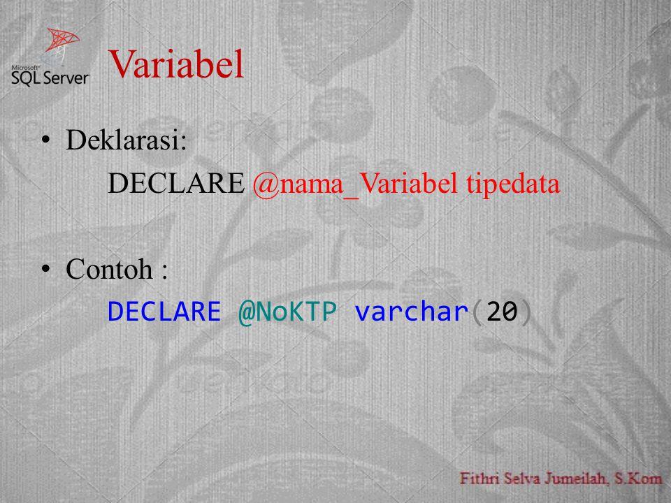 Variabel Deklarasi: DECLARE @nama_Variabel tipedata Contoh : DECLARE @NoKTP varchar(20)