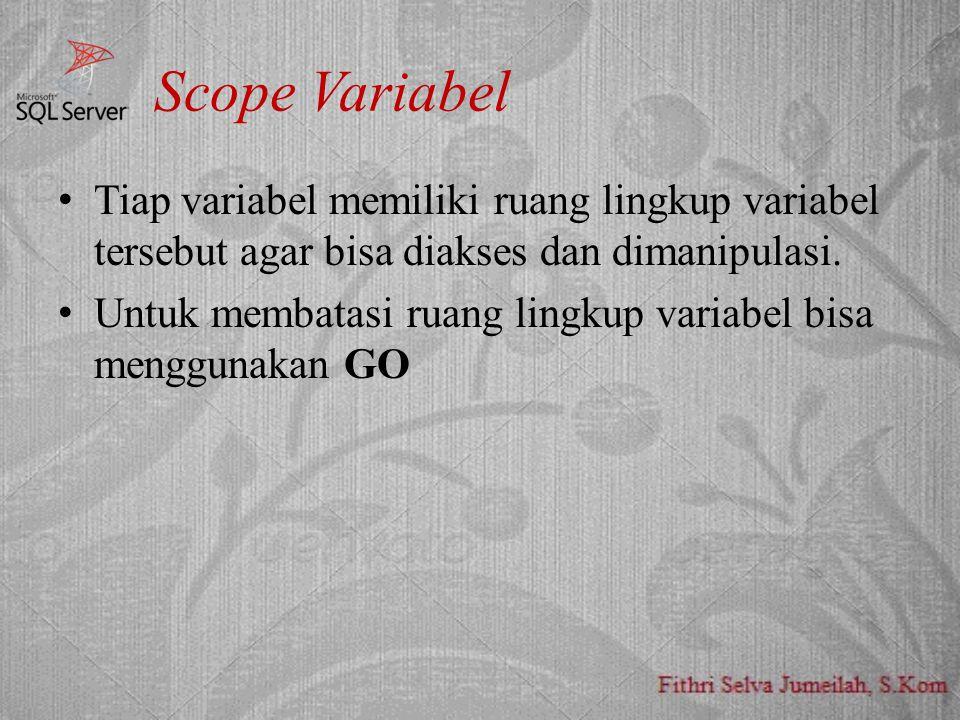 Scope Variabel Tiap variabel memiliki ruang lingkup variabel tersebut agar bisa diakses dan dimanipulasi. Untuk membatasi ruang lingkup variabel bisa