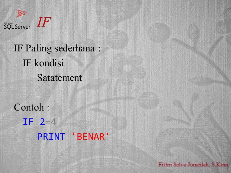 IF IF Paling sederhana : IF kondisi Satatement Contoh : IF 2=4 PRINT 'BENAR'