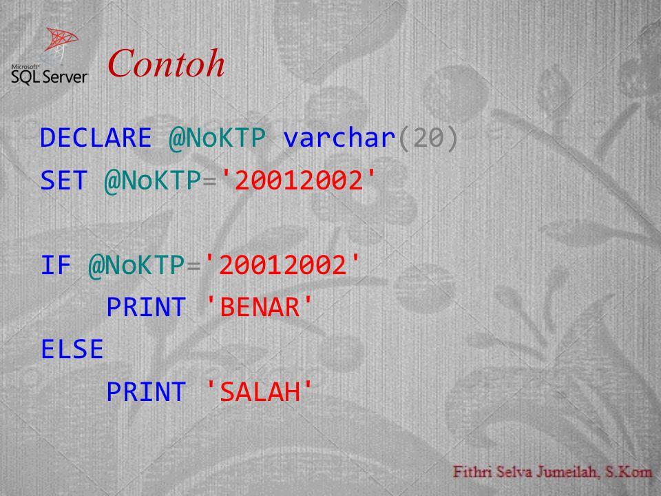 Contoh DECLARE @NoKTP varchar(20) SET @NoKTP='20012002' IF @NoKTP='20012002' PRINT 'BENAR' ELSE PRINT 'SALAH'
