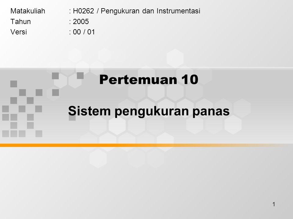 1 Pertemuan 10 Sistem pengukuran panas Matakuliah: H0262 / Pengukuran dan Instrumentasi Tahun: 2005 Versi: 00 / 01