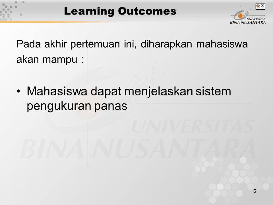 2 Learning Outcomes Pada akhir pertemuan ini, diharapkan mahasiswa akan mampu : Mahasiswa dapat menjelaskan sistem pengukuran panas