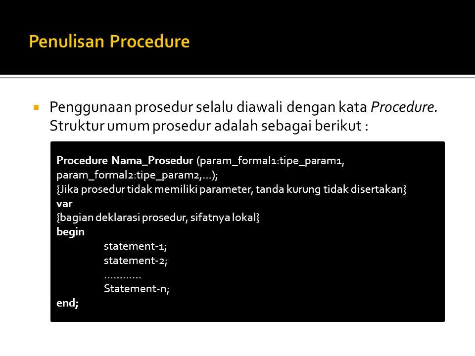  Penggunaan prosedur selalu diawali dengan kata Procedure. Struktur umum prosedur adalah sebagai berikut : Procedure Nama_Prosedur (param_formal1:tip
