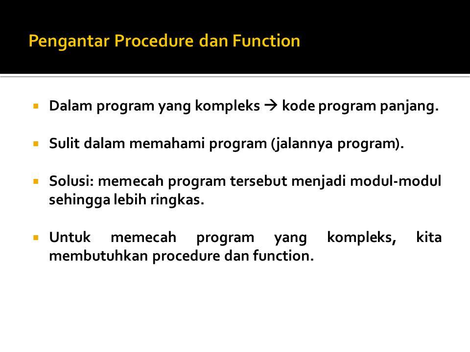  Dalam program yang kompleks  kode program panjang.  Sulit dalam memahami program (jalannya program).  Solusi: memecah program tersebut menjadi mo