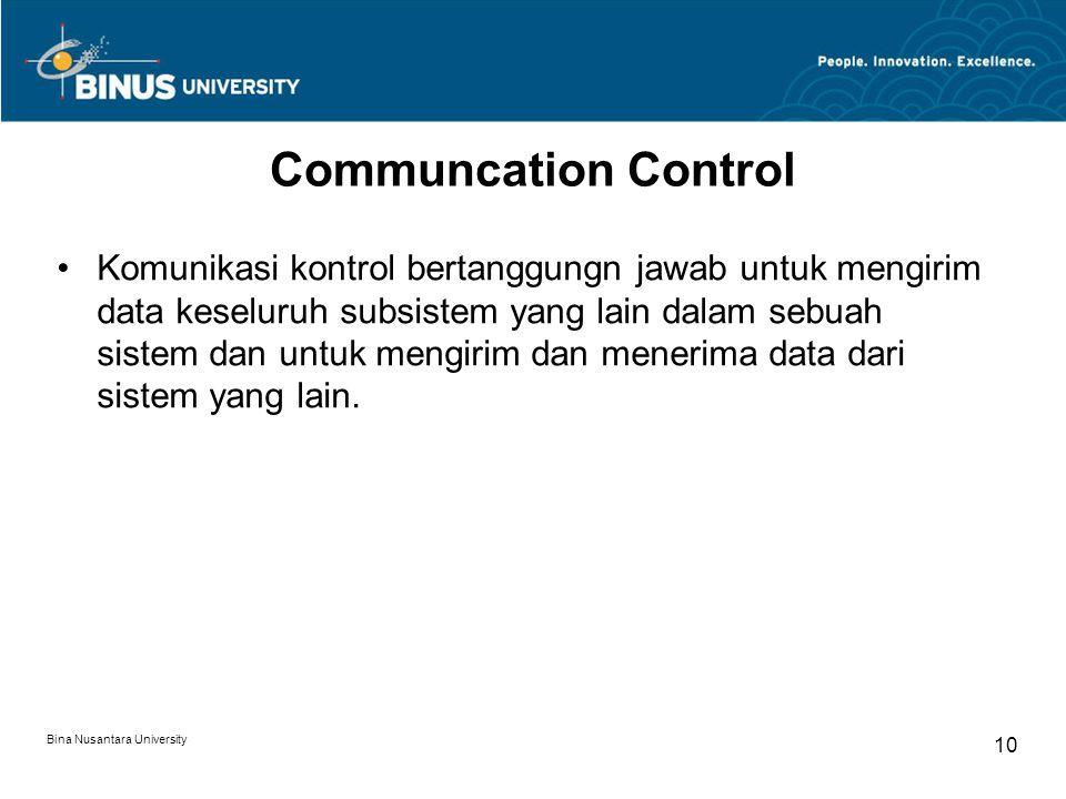 Bina Nusantara University 9 Input control Komponen pada subsistem input bertanggung jawab untuk memasukkan data dan instruksi pada sistem aplikasi.