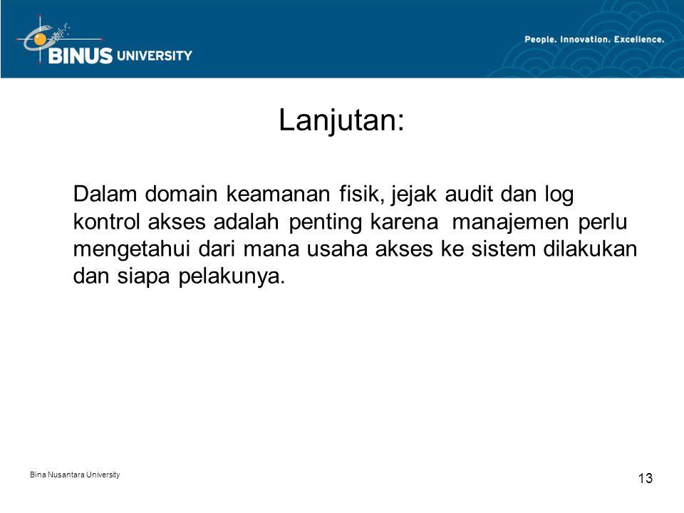 Bina Nusantara University 12 Jejak Audit Jejak audit atau log audit adalah rekaman kejadian.