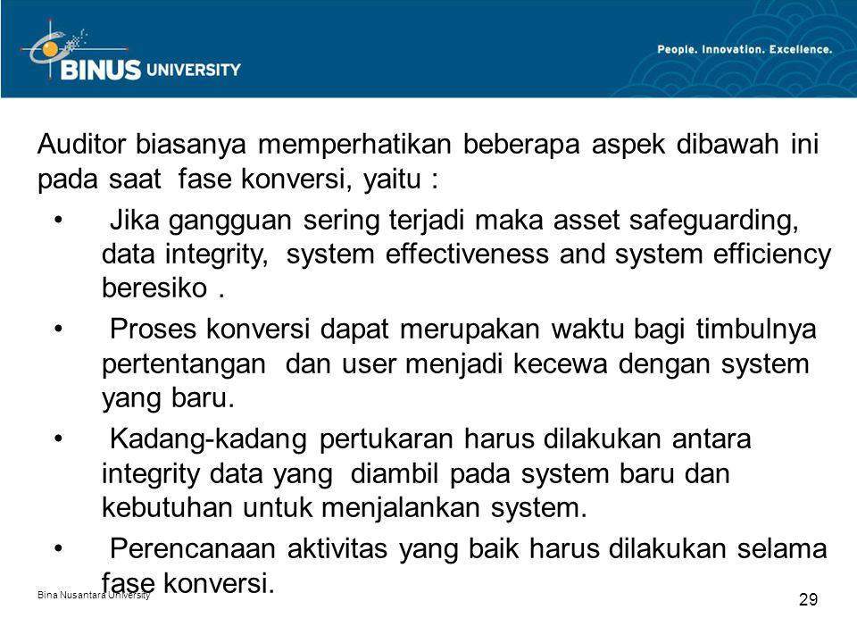 Bina Nusantara University 28 Perubahan dari system lama ke system baru melibatkan 4 kegiatan utama yaitu : Personnel training Installation of new hardware and software Conversion of files and programs Scheduling of operations and test running