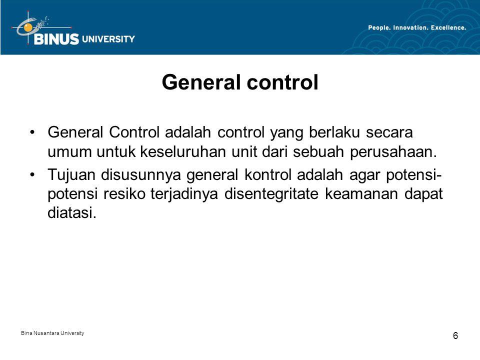 Bina Nusantara University 5 General Control Computer operations System development and maintenance Data management system