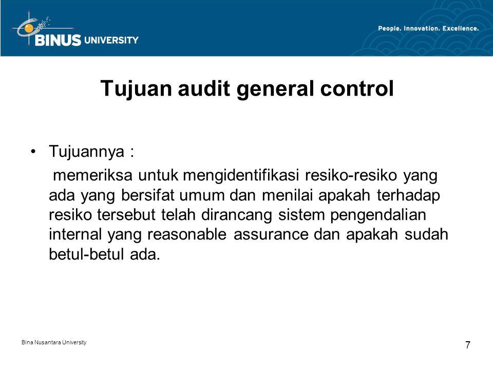 Bina Nusantara University 6 General control General Control adalah control yang berlaku secara umum untuk keseluruhan unit dari sebuah perusahaan.