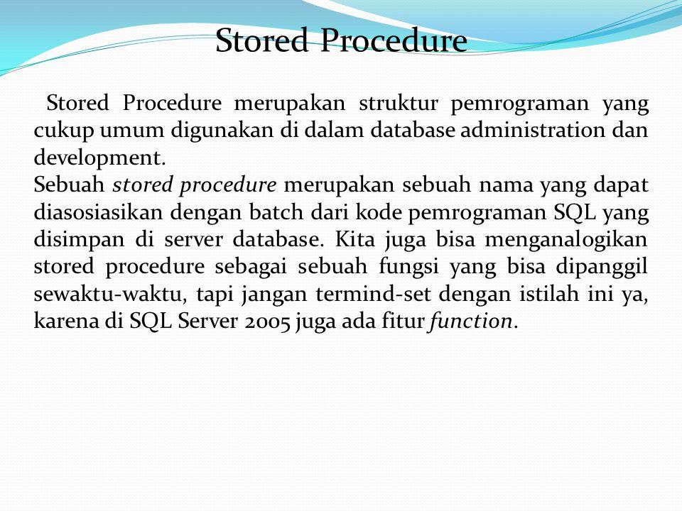 Stored Procedure merupakan struktur pemrograman yang cukup umum digunakan di dalam database administration dan development. Sebuah stored procedure me