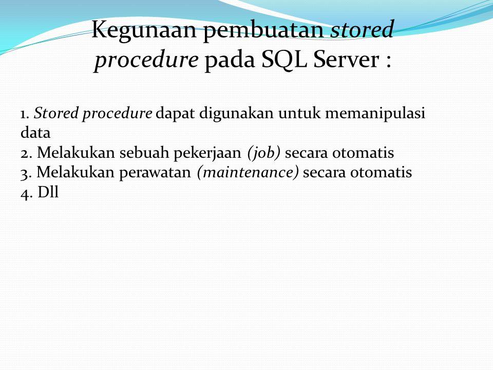 Tipe Stored Procedure System Stored Procedure: -Nama dimulai dengan sp_ atau xp_ (extended stored procedur akan dihilangkan) -Dibuat dalam database master -Tujuannya untuk pengaplikasian dalam database apapun -Sering digunakan oleh sysadmin Local Stored Procedure: -Ditetapkan di database lokal -Nama sering dimulai dengan pr_ atau usp * Dalam prakteknya lebih baik gunakan nama yang mudah: –Tanpa prefix –Sesuaikan dengan yang ada di aplikasi (misal menggunakan object/komponen seperti ORM)