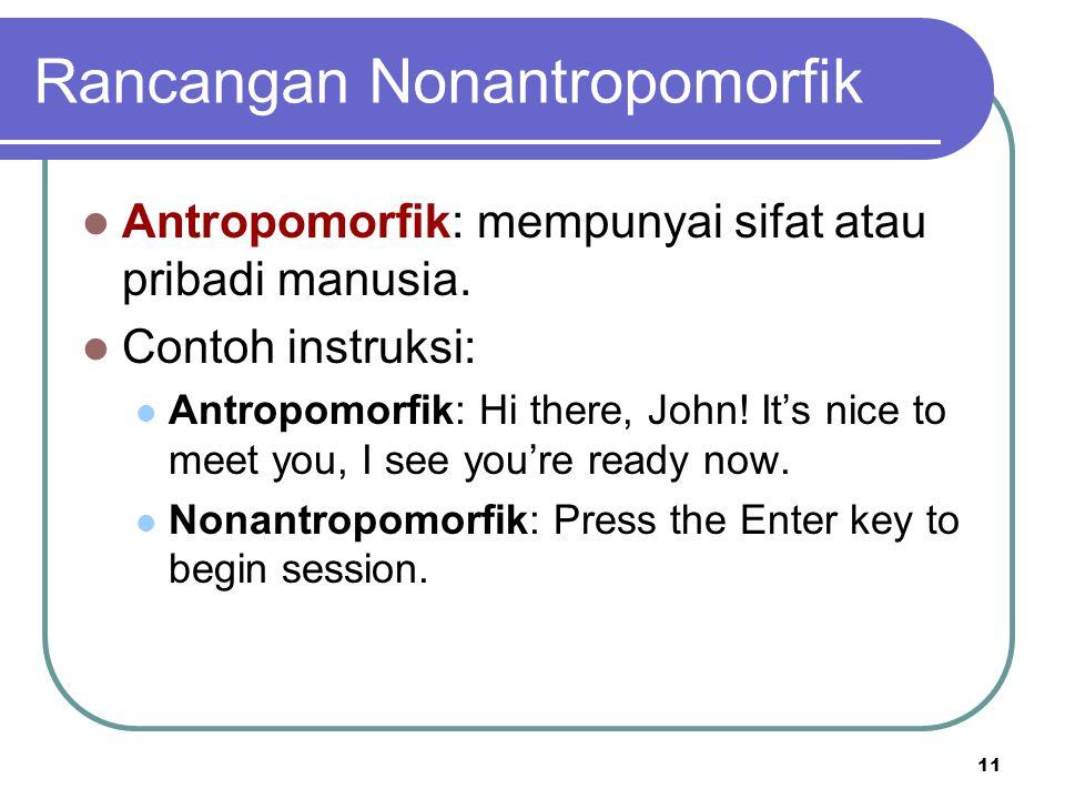 11 Rancangan Nonantropomorfik Antropomorfik: mempunyai sifat atau pribadi manusia. Contoh instruksi: Antropomorfik: Hi there, John! It's nice to meet