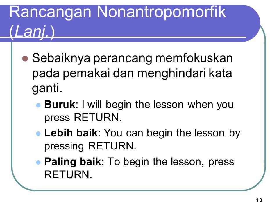 13 Rancangan Nonantropomorfik (Lanj.) Sebaiknya perancang memfokuskan pada pemakai dan menghindari kata ganti. Buruk: I will begin the lesson when you