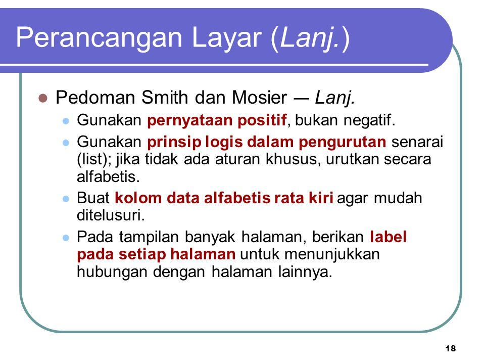 18 Perancangan Layar (Lanj.) Pedoman Smith dan Mosier — Lanj. Gunakan pernyataan positif, bukan negatif. Gunakan prinsip logis dalam pengurutan senara