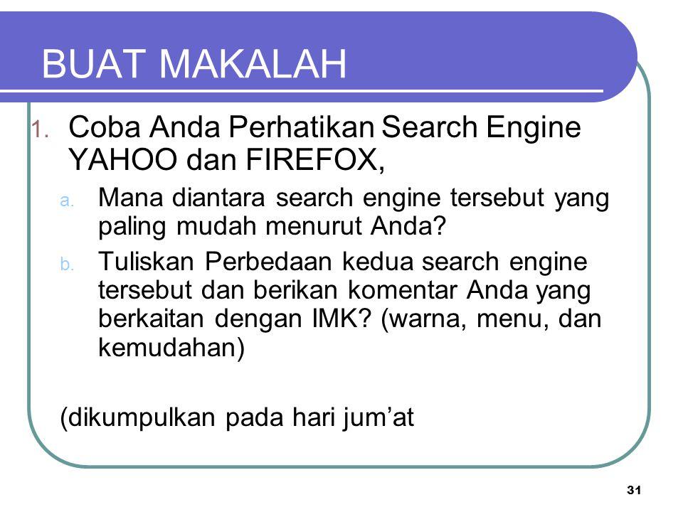 31 BUAT MAKALAH 1. Coba Anda Perhatikan Search Engine YAHOO dan FIREFOX, a. Mana diantara search engine tersebut yang paling mudah menurut Anda? b. Tu