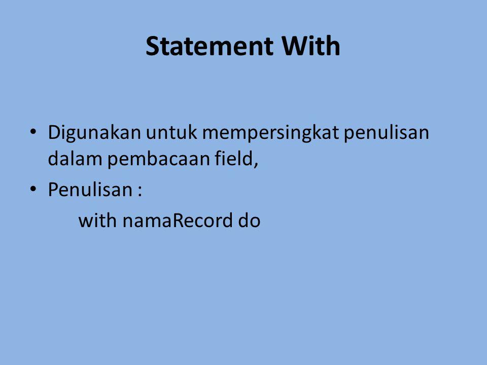 Contoh program : begin clrscr; with pegawai do begin kd_peg := '001 ; nama := 'Andi Sujarwo ; alamat:= 'Jl.