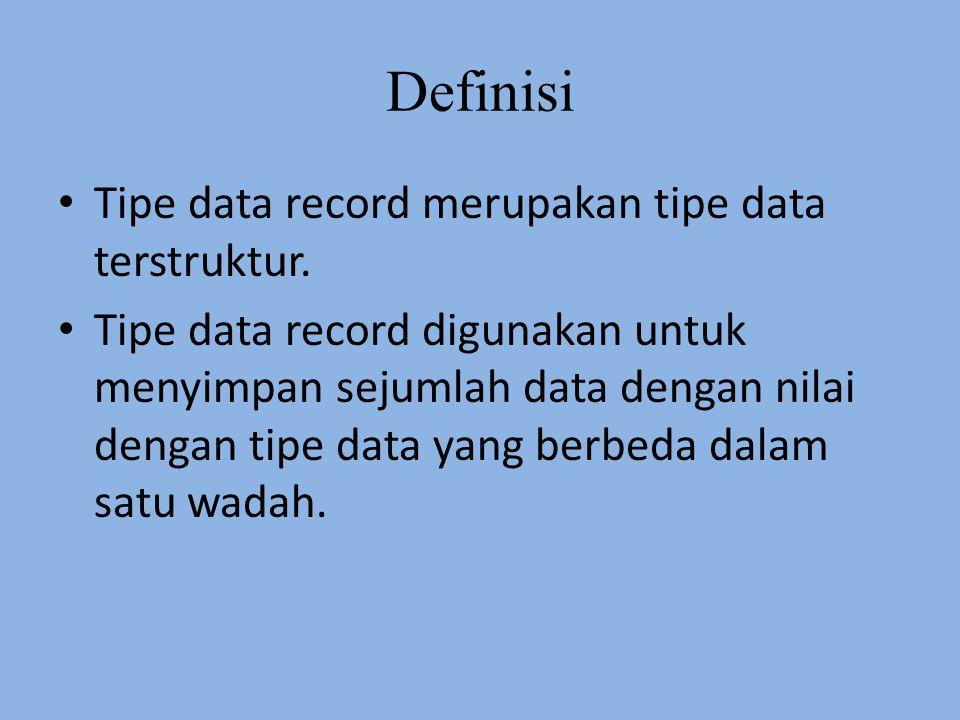Definisi Tipe data record merupakan tipe data terstruktur. Tipe data record digunakan untuk menyimpan sejumlah data dengan nilai dengan tipe data yang