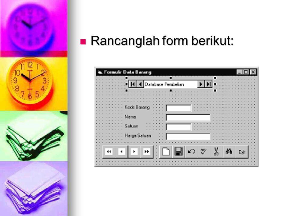 Rancanglah form berikut: Rancanglah form berikut: