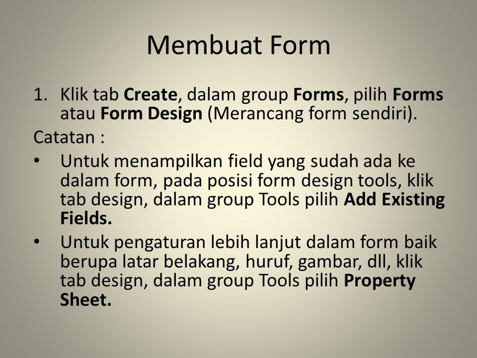 Membuat Form 1.Klik tab Create, dalam group Forms, pilih Forms atau Form Design (Merancang form sendiri).