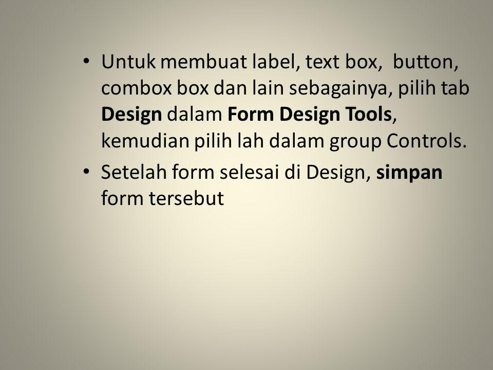 Membuat Combo Box 1.Bukalah design form 2.Klik tab Design dalam Form Design Tools, kemudian pilih tombol Combo Box dalam group Controls.