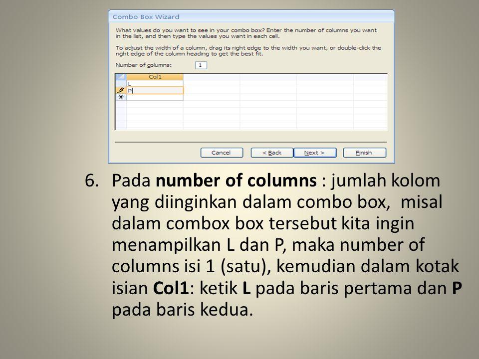 6.Pada number of columns : jumlah kolom yang diinginkan dalam combo box, misal dalam combox box tersebut kita ingin menampilkan L dan P, maka number of columns isi 1 (satu), kemudian dalam kotak isian Col1: ketik L pada baris pertama dan P pada baris kedua.