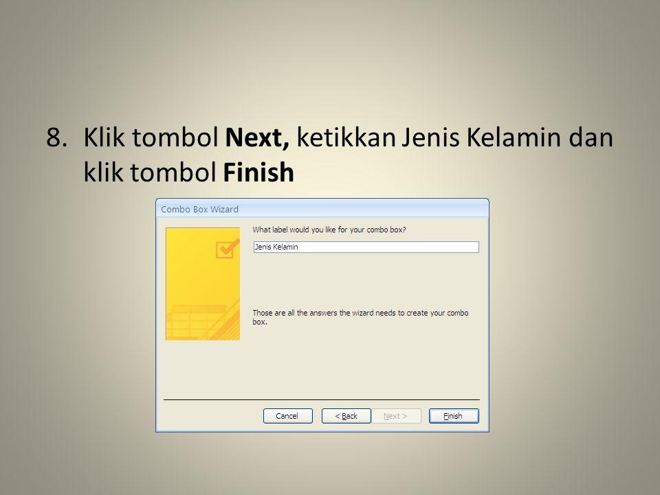 8.Klik tombol Next, ketikkan Jenis Kelamin dan klik tombol Finish