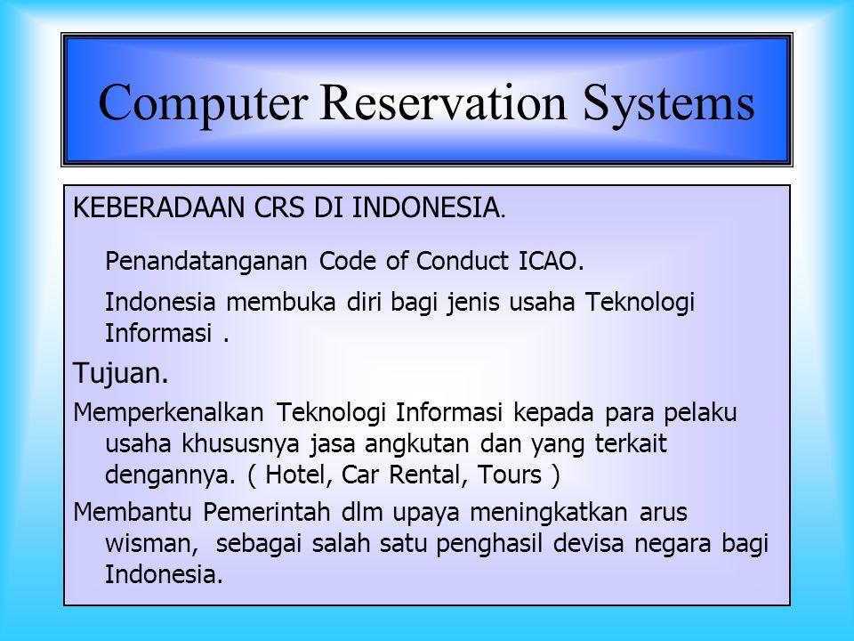 17 Computer Reservation Systems Adalah Sistim komputerisasi yang menyajikan jasa kemudahan melakukan publikasi, promosi dan distribusi bagi perusahaan jasa yang menjadi anggota dan yang berpartisipasi dengannya.