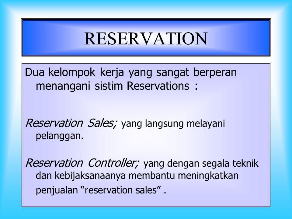 4 RESERVATION Dua kelompok kerja yang sangat berperan menangani sistim Reservations : Reservation Sales; yang langsung melayani pelanggan.