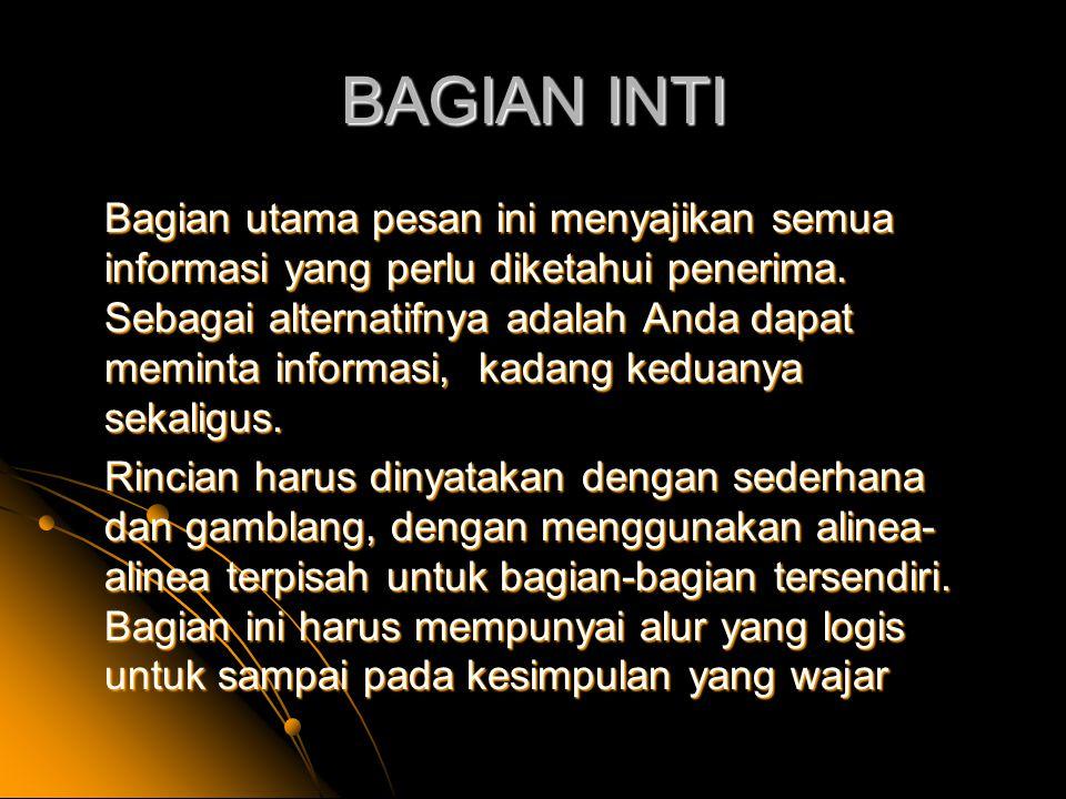 BAGIAN INTI Bagian utama pesan ini menyajikan semua informasi yang perlu diketahui penerima.