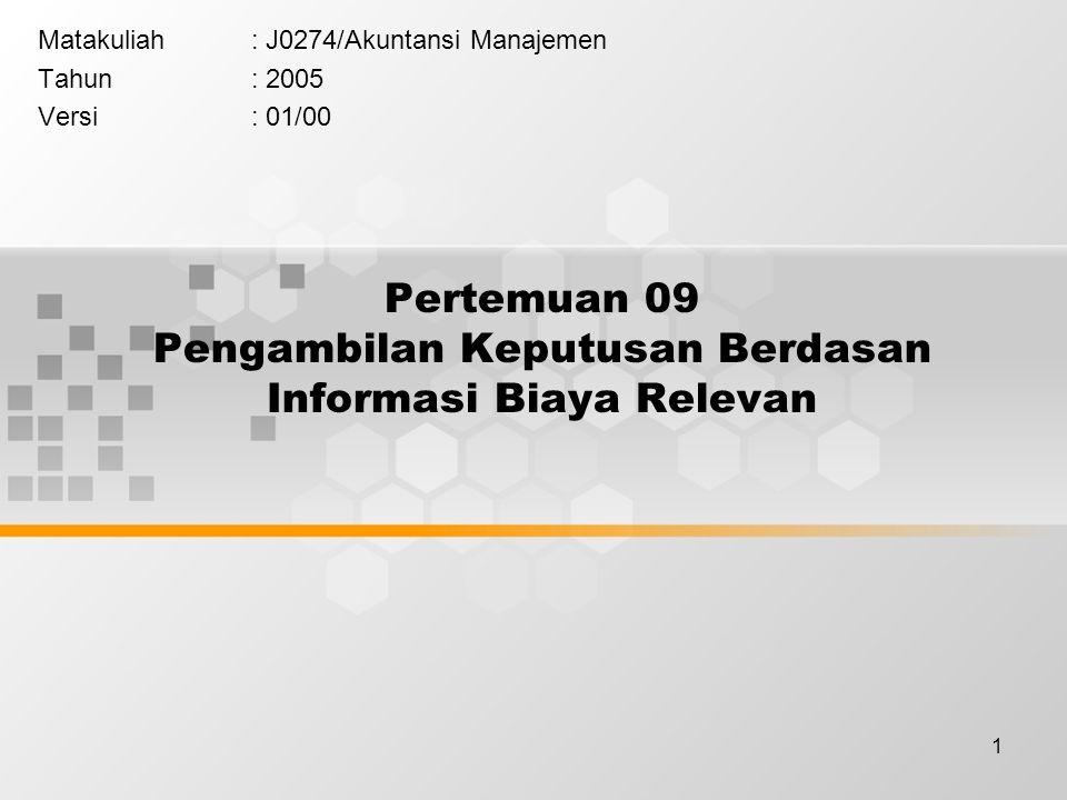 1 Pertemuan 09 Pengambilan Keputusan Berdasan Informasi Biaya Relevan Matakuliah: J0274/Akuntansi Manajemen Tahun: 2005 Versi: 01/00