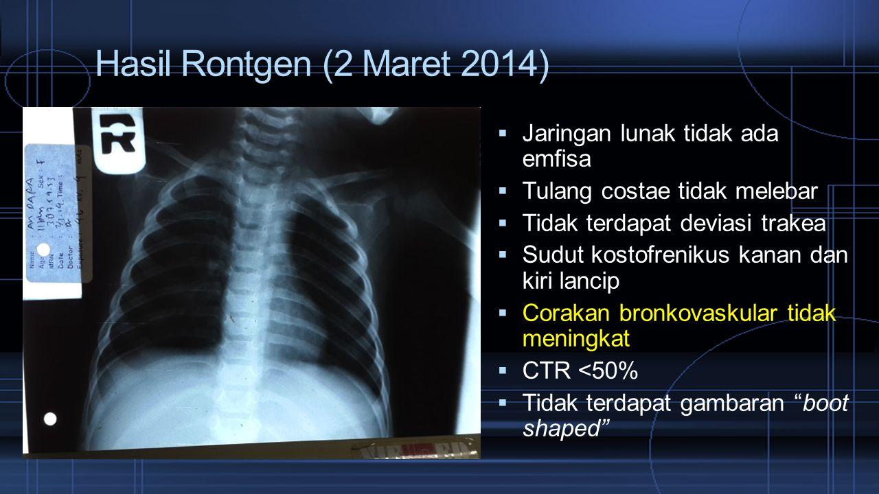 Hasil Rontgen (2 Maret 2014)  Jaringan lunak tidak ada emfisa  Tulang costae tidak melebar  Tidak terdapat deviasi trakea  Sudut kostofrenikus kanan dan kiri lancip  Corakan bronkovaskular tidak meningkat  CTR <50%  Tidak terdapat gambaran boot shaped