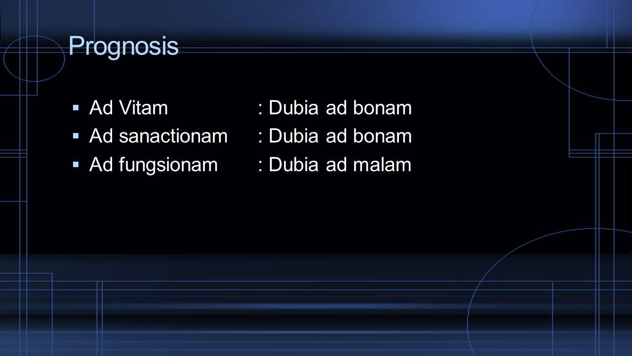 Prognosis  Ad Vitam: Dubia ad bonam  Ad sanactionam: Dubia ad bonam  Ad fungsionam: Dubia ad malam