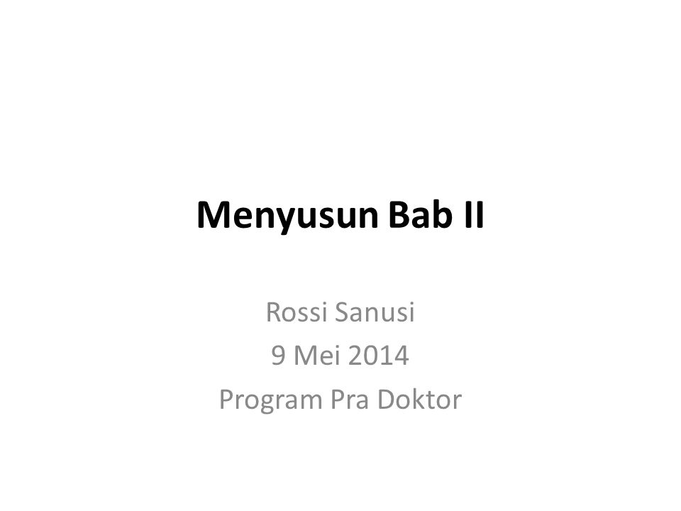 Menyusun Bab II Rossi Sanusi 9 Mei 2014 Program Pra Doktor