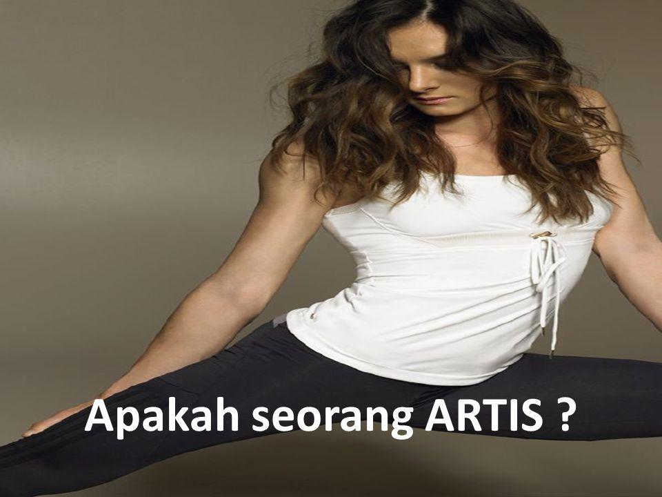 Apakah seorang ARTIS ?