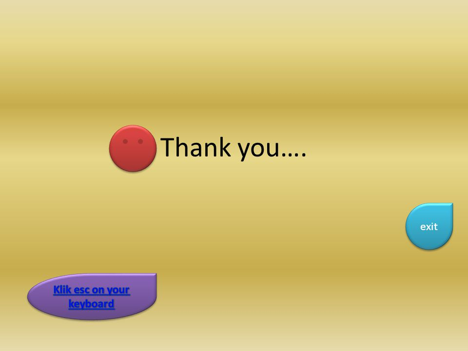 Thank you…. exit