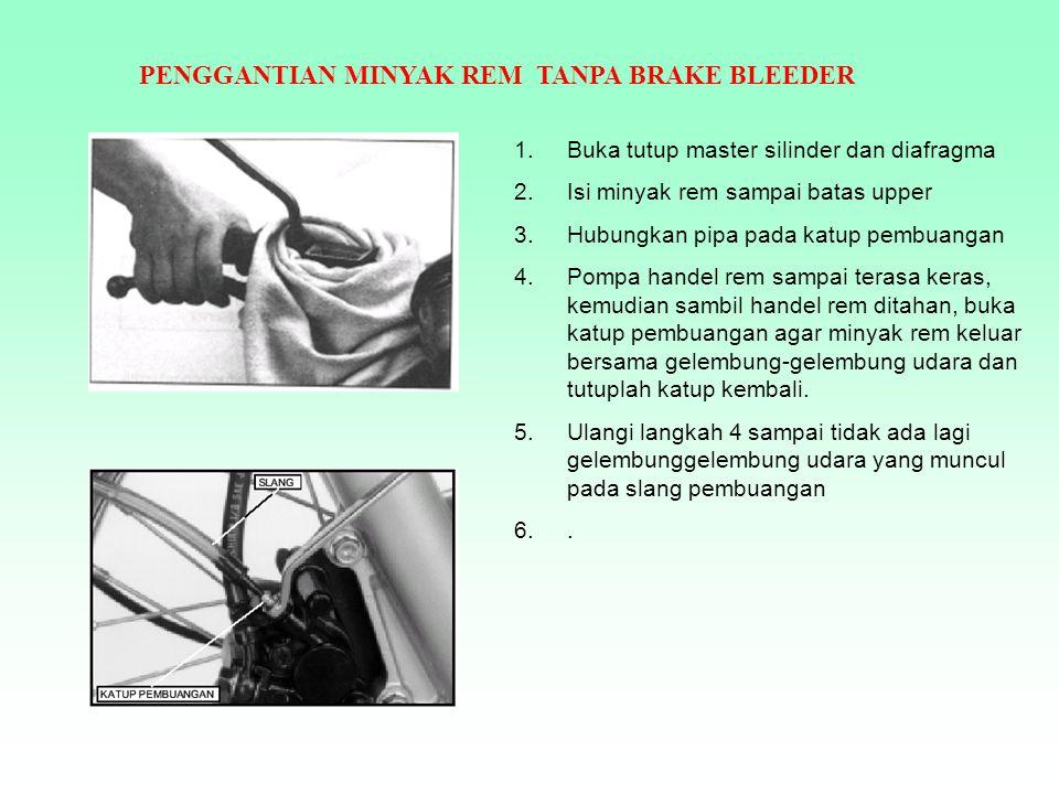 PENGGANTIAN MINYAK REM DENGAN BRAKE BLEEDER Hubungkan alat Brake Bleeder ke katup pembuangan Pompalah handel alat Brake Bleeder 3 – 4 kali dan longgarkan katup pembuangan, lalu kencangkan kembali.
