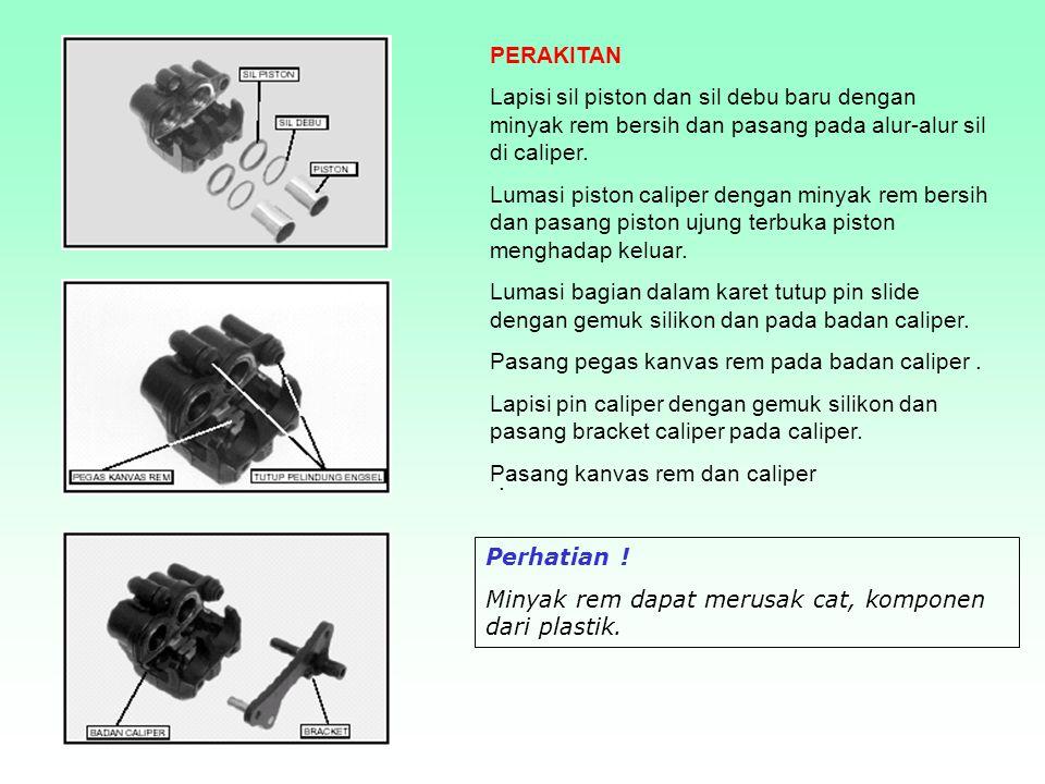 PEMERIKSAAN Periksa silinder caliper dan piston terhadap keausan, goresan atau kerusakan lain.