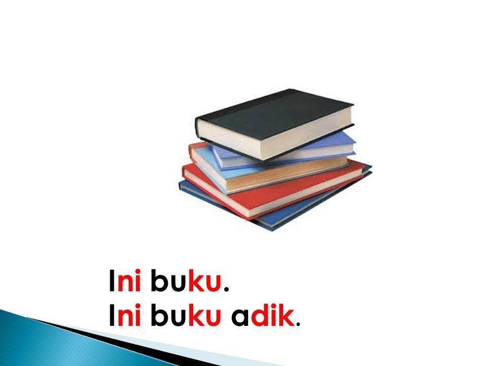 Ini buku. Ini buku adik.